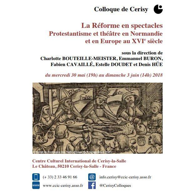 Colloque de Cerisy – La Réforme en spectacles, théâtre et protestantisme en Normandie et en Europe au XVIe siècle, 30 mai-3 juin 2018
