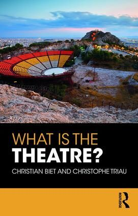What is the Theatre? 1st Edition, by Christian Biet, Christophe Triau