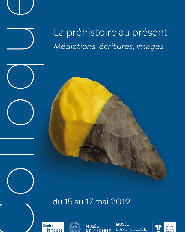 Colloque international / La préhistoire au présent. Médiations, écritures, images, Paris, Saint-Germain-en-Laye, 15-17 mai 2019