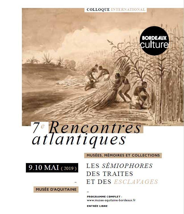 7e Rencontres atlantiques / Musées, mémoires et collections. Les sémiophores des traites et des esclavages, 9 et 10 mai 2019, Musée d'Aquitaine, Bordeaux
