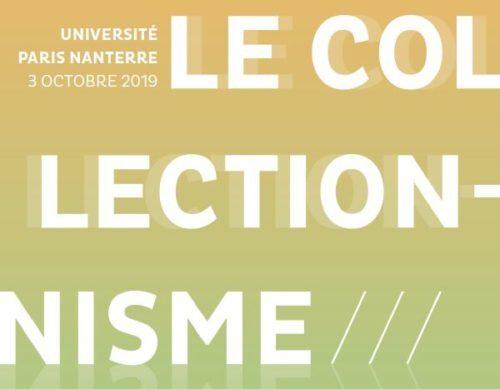 Journée d'étude / Le collectionnisme: approches, méthodes et outils, 3 octobre 2019, Université Paris Nanterre