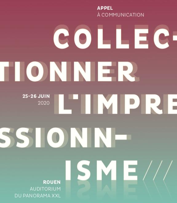 Appel à communication et bourses d'aide à la recherche / Colloque international Collectionner l'impressionnisme, juin 2020, Rouen