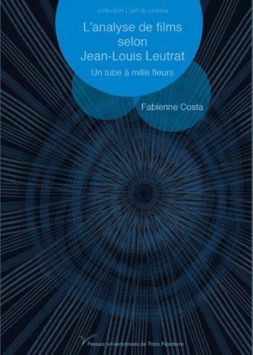 Parution / L'analyse de films selon Jean-Louis Leutrat. Un tube à mille fleurs, Fabienne Costa, Presses universitaires de Paris Nanterre