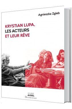 Publication / « Krystian Lupa, les acteurs et leur rêve », Éditions Deuxième époque, 2020