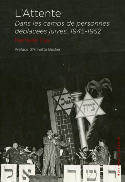 Publication / L'Attente. Dans les camps des personnes déplacées juives (1945-1952), éditions du Détour, 2020