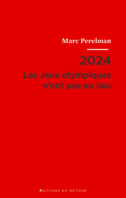 Publication / 2024 Les Jeux olympiques n'ont pas eu lieu, Marc Perelman, Éditions du Détour, 2021