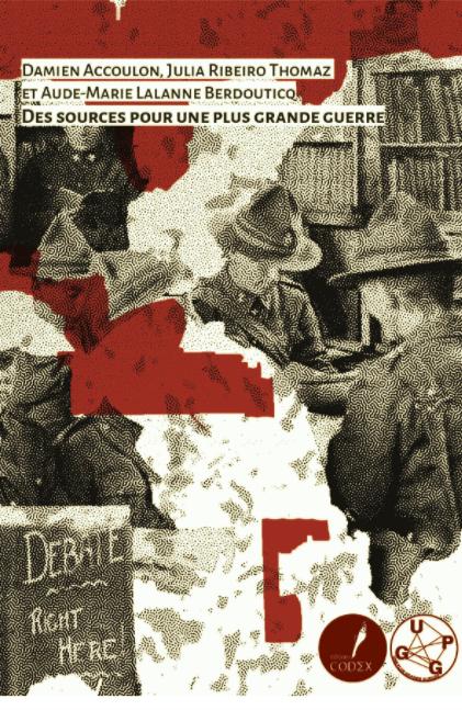 Publication / Des sources pour une Plus Grande Guerre par Damien Accoulon, Julia Ribeiro Thomaz et Aude-Marie Lalanne Berdouticq