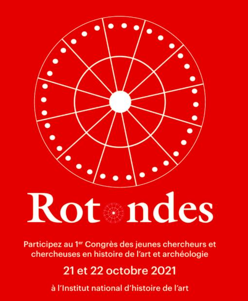 Rotondes / 1ère édition du Congrès des jeunes chercheurs en histoire de l'art et archéologie, 21-22 octobre 2021